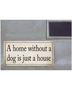 """Magnet med tekst. """"A home without a dog is just a house"""""""