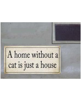 """Magnet med tekst. """"A home without a cat is just a house"""""""