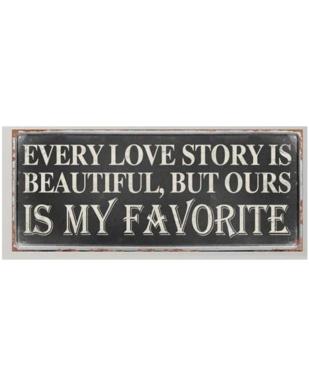 "Metalskilt med tekst. ""Every love story is beautiful"