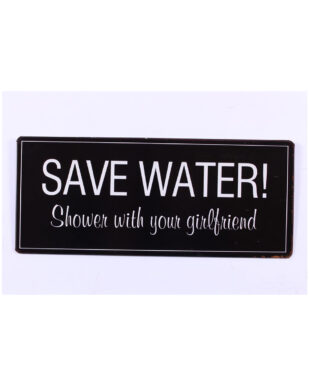 """Metalskilt med tekst. """"Save water! Shower with your girlfriend"""""""