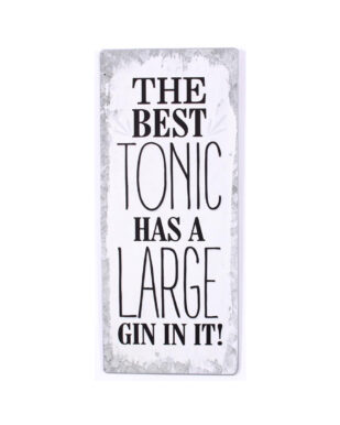 """Metalskilt med tekst. """"The best tonic has a large gin in it!"""""""