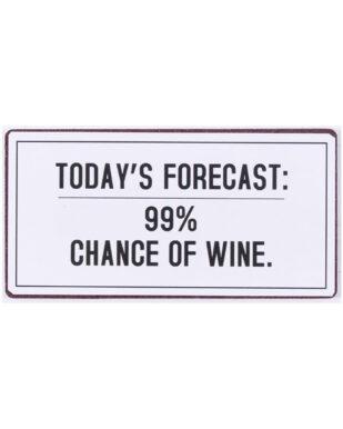 "Magnet med tekst. ""Today's Forecast: 99% chance of wine"""