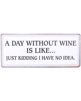 "Metalskilt med tekst. ""A day without wine is like… Just kidding i have no idea."""