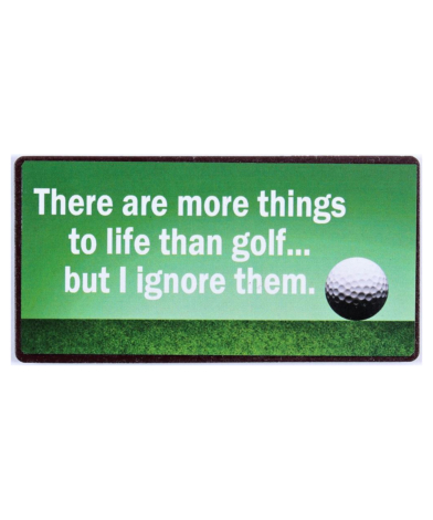 """Magnet med tekst. """"There are more things to life than golf… but I ignore them. """""""