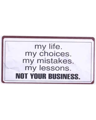 """Magnet med tekst. """"My life. My choices. My mistakes. My lessons. NOT YOUR BUSINESS"""""""