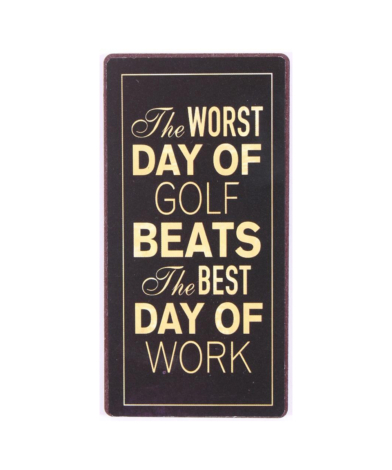 """Magnet med tekst. """"The worst day of golf beats the best day of work"""""""