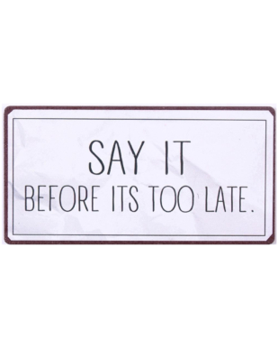 """Magnet med tekst. """"Say it before its too late"""""""