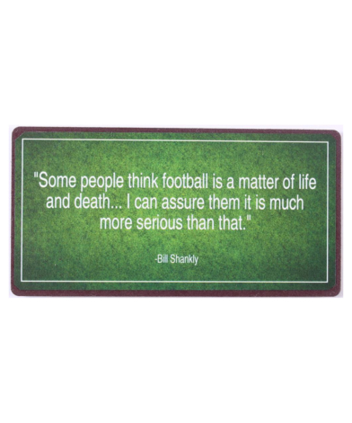 """Magnet med tekst. """"Some people think football is a matter of life and death… I can assure them it is much more serious than that -Bill shankly"""""""