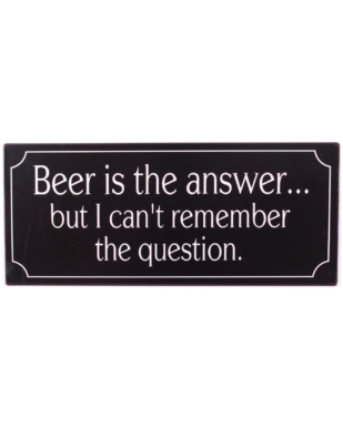 """Metalskilt med tekst. """"Beer is the answer… but i can't remember the question"""""""