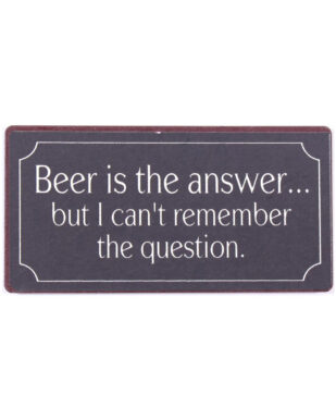 """Magnet med tekst. """"Beer is the answer… but i can't remember the question."""""""