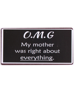 """Magnet med tekst. """"O.M.G My mother was right about everything"""""""
