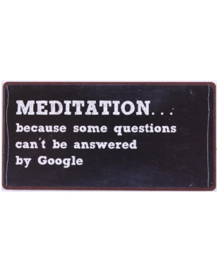 """Magnet med tekst. """"Meditation… Because some questions can't be answered by Google"""""""