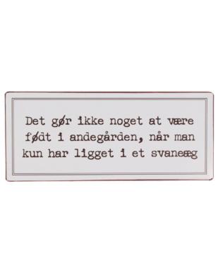 """Metalskilt med H.C. Andersen citat - """"Det gør ikke noget at være født i andegården"""